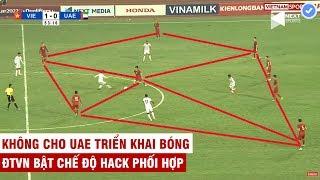 Khi ĐTVN bật chế độ hack phối hợp   VN vờn UAE như mèo vờn chuột - không cho đối thủ triển khai bóng