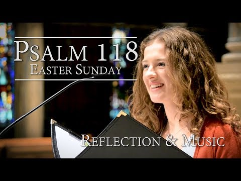 Psalm 118  Commentary & Music: This is the Day Easter Sunday Song