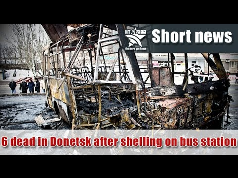 6 dead in Donetsk after shelling on bus station