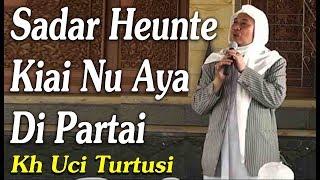 Download lagu Sadar Heunte Kiai Nu Aya Di Partai  -    Kh Uci Turtusi Pohara Jasa
