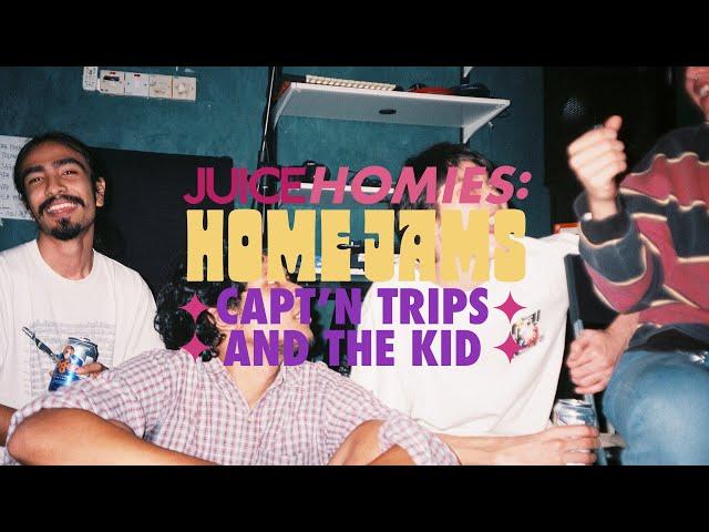 JUICE HOMIES: HOME JAMS – CAPT'N TRIPS AND THE KID