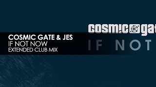 Cosmic Gate JES If Not Now Extended Club Mix