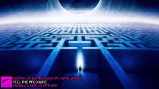 Mutiny UK & Steve Mac ft. Nate James - Feel The Pressure (Axwell & NEW_ID WTP Remix)