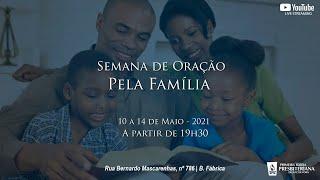 SEMANA DE ORAÇÃO PELA FAMÍLIA - TERÇA 11/05/2021