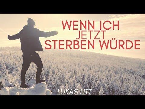LUKAS LITT - WENN ICH JETZT STERBEN WÜRDE (Official Video) 2016