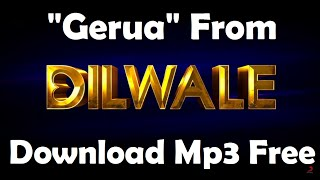 download free mp3 song gerua dilwale shahrukh khan kajol arijit singh