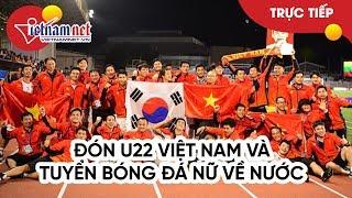 TRỰC TIẾP không khí đón những người hùng U22 Việt Nam và tuyển nữ Việt Nam về nước