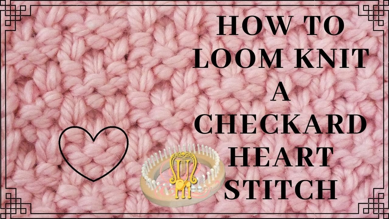 How to Loom Knit a Checkard Heart Stitch - YouTube