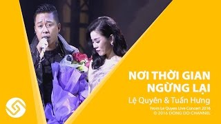 TUẤN HƯNG LỆ QUYÊN 2016   Live Concert 2016 - Nơi Thời Gian Ngừng Lại   Đông Đô Channel