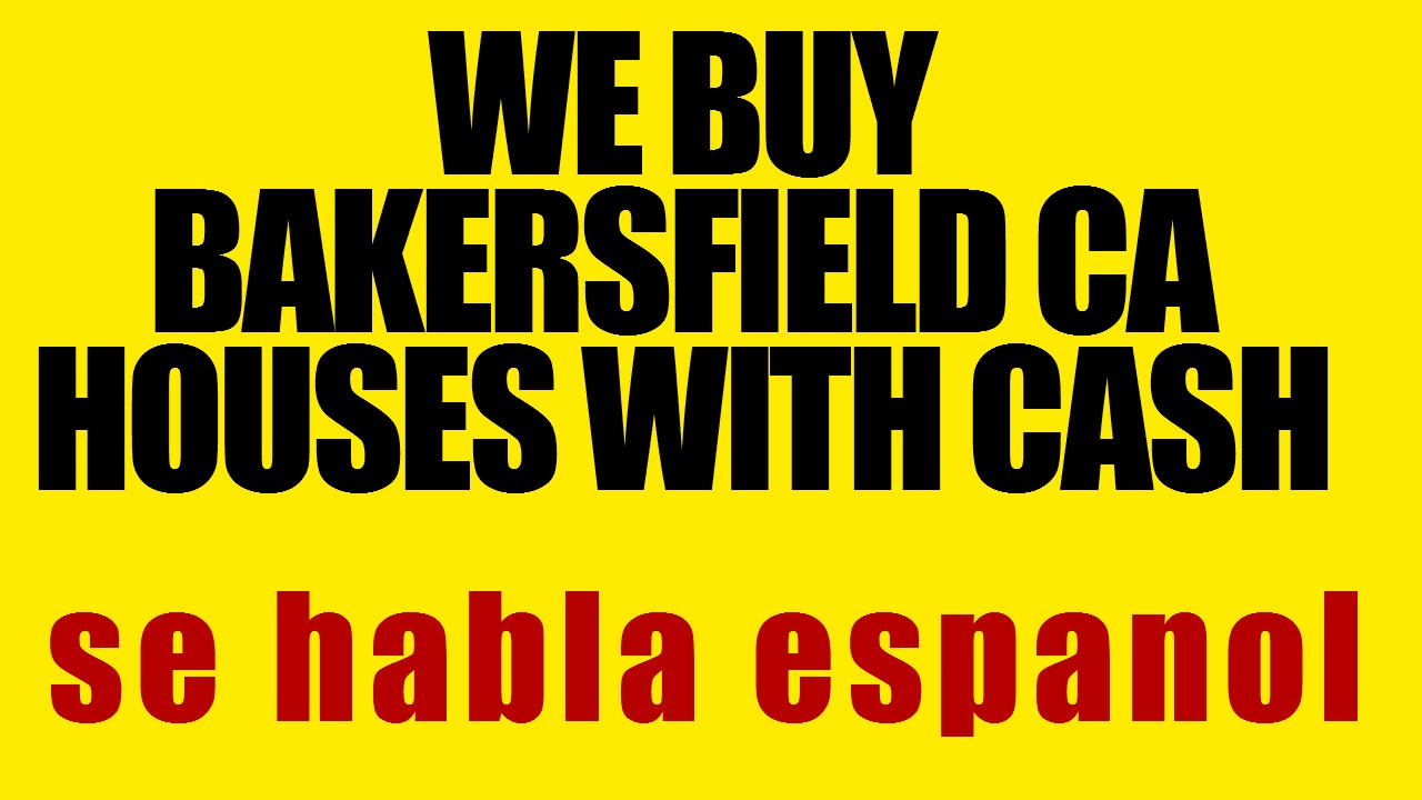 We Buy Houses Bakersfield CA - Call Us! (661) 232-0123 - Sell My House Fast Bakersfield CA