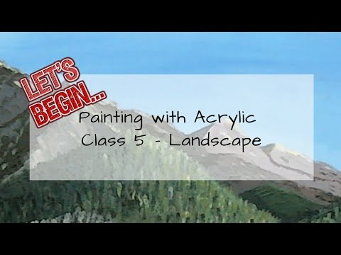 Let's Begin … Painting with Acrylics – Class 5 – Landscape