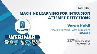 Machine learning for Intrusion Attempt Detections | Varun Kohli | Nullcon Webinar 2021