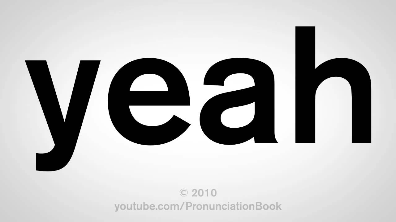 How To Pronounce Yeah
