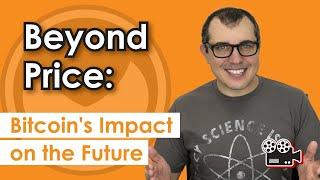 Beyond Price: Bitcoin's Impact on the Future