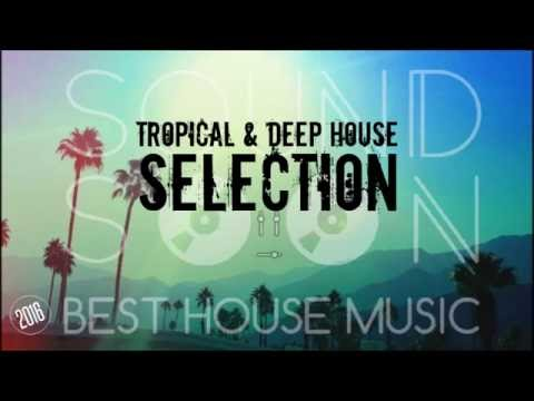 Tropical & Deep House Mix - SELECTION 2016/2017 - Canzoni da aperitivo, Chill Out Mix