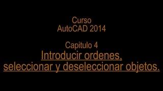 Curso AutoCAD Capitulo 4 Introducir ordenes, seleccionar y deseleccionar objetos