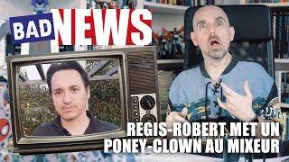 BADNEWS #15 -REGIS-ROBERT MET UN PONEY-CLOWN AU MIXEUR (Axolot)