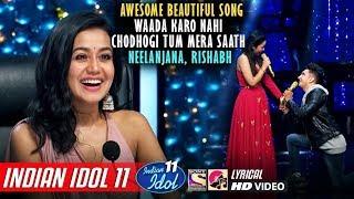 Rishabh Indian Idol 11 - Waada Karo - Neelanjana - Neha Kakkar - Vishal - Himesh - 2019