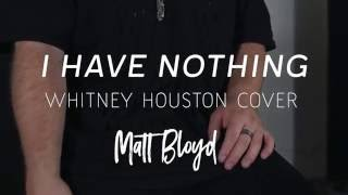 Video I Have Nothing - Whitney Houston cover by Matt Bloyd download MP3, 3GP, MP4, WEBM, AVI, FLV Juli 2018
