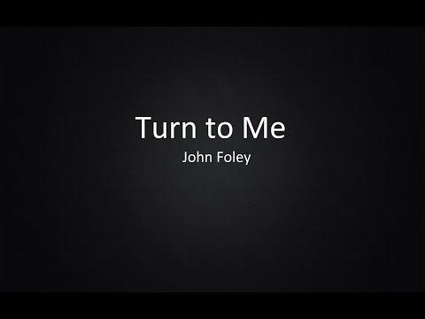 John Foley - Turn to Me