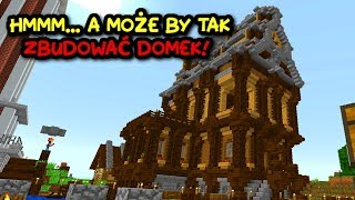 CHYBA CZAS ZBUDOWAĆ SOBIE DOM - Minecraft CraftCade