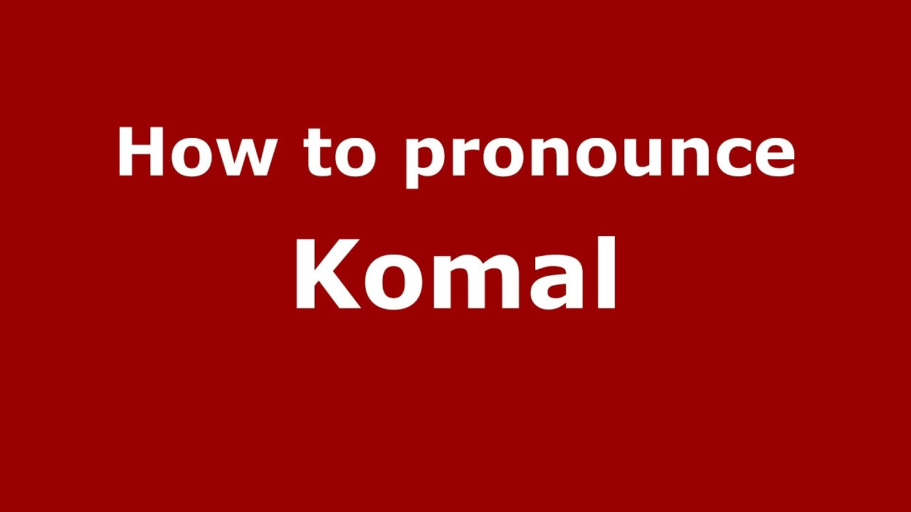 How to Pronounce Komal - PronounceNames.com