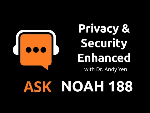 Privacy & Security Enhanced W/ Dr. Andy Yen | Ask Noah Show 188