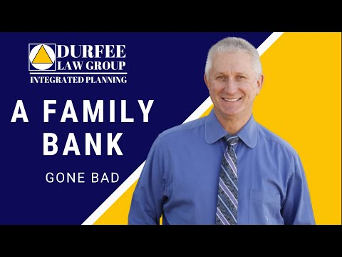 Durfee Law Group: A Family Bank Gone Bad