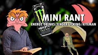 KITEMAN/ENERGY DRINKS/FINGER LICKING: Mini Rant #1