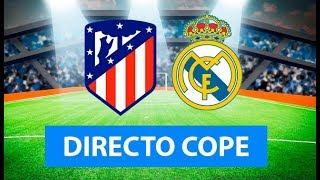 (SOLO AUDIO) Directo del Atlético de Madrid 0-0 Real Madrid en Tiempo de Juego COPE