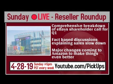 Reseller Roundup 4-28-19 Comprehensive Breakdown Q1 eBay Earnings Call - Major Amazon Changes