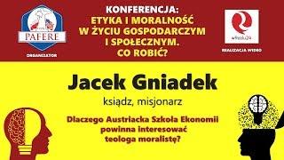 Jacek Gniadek: Dlaczego Austriacka Szkoła Ekonomii powinna interesować teologa moralistę?