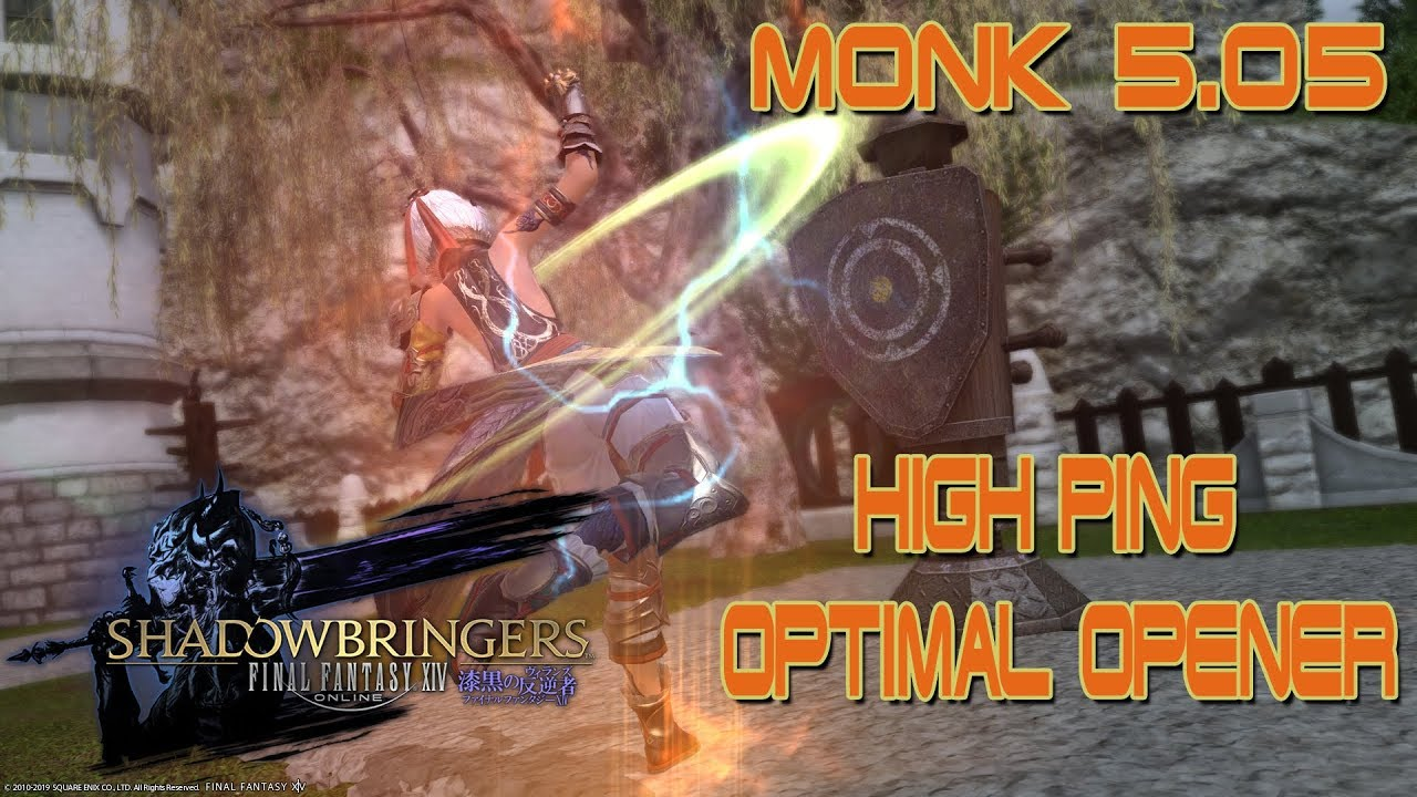 Final Fantasy XIV: Shadowbringers - Monk 5 05 Moderate/High Ping Opener  (tentative)