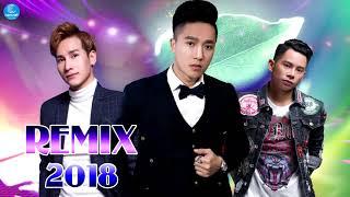 Chu Bin, Châu Khải Phong, Lê Bảo Bình Remix 2018 - Bảng Xếp Hạng Những Ca Khúc Remix Hay Nhất 2018