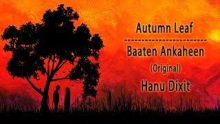 Hanu Dixit - Autumn Leaf | Baaten Ankaheen (Original Song) | Official Music Video - on iTunes (2014)