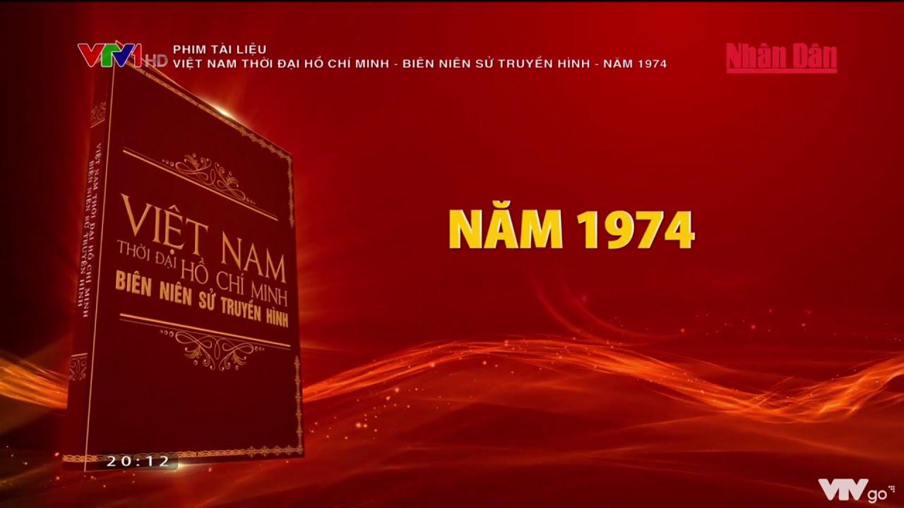 Phim tài liệu: Việt Nam thời đại Hồ Chí Minh - Biên niên sử truyền hình - Năm 1974