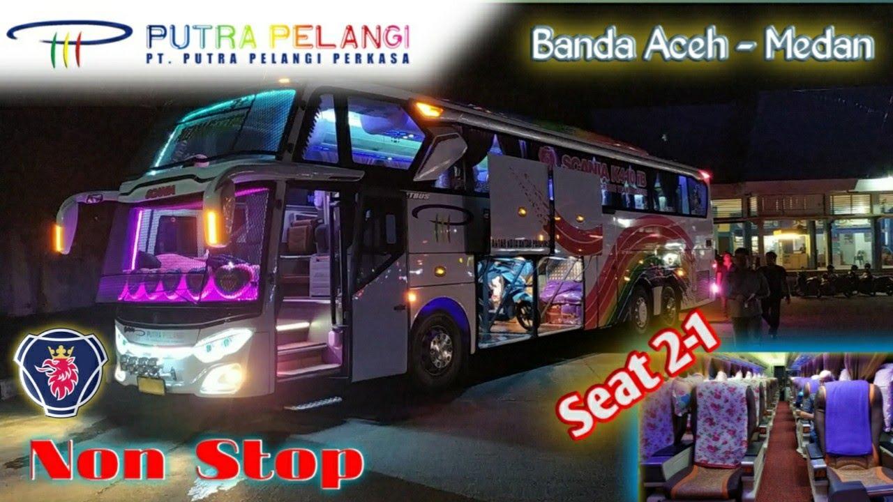 Bus Terbaru Putra Pelangi Non Stop Rute Banda Aceh Medan Youtube