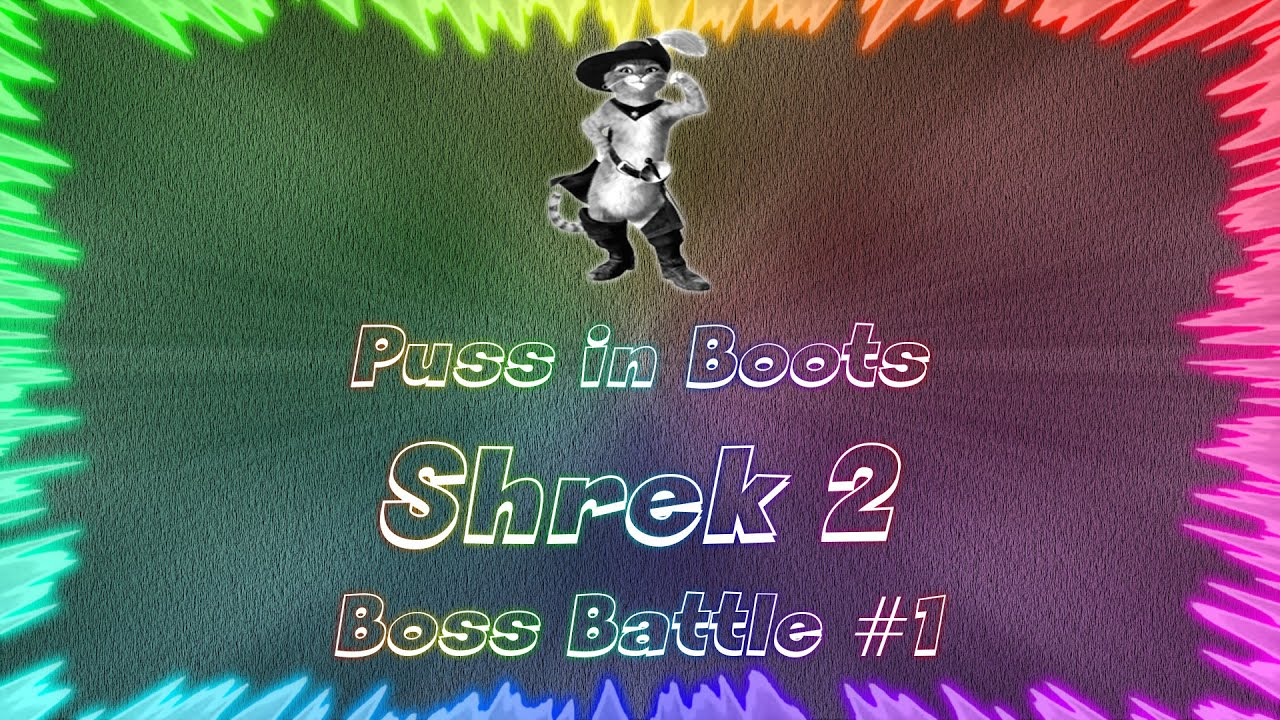 Shrek 2  E2 98 86 Perfect Boss Battle 1  E2 80 A2 Puss In Boots