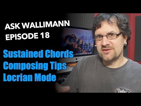 Sustained Chords, Composing, Locrian Modes   Ask Wallimann #18