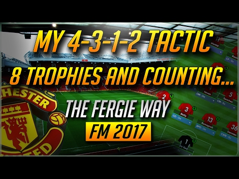 Football Manager 2017 Manchester United Tactic 4-3-1-2 8 Trophies and Counting  The Fergie Way FM17