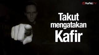 Ceramah Singkat: Takut Mengatakan Kafir - Ustadz Ahmad Zainuddin, Lc.