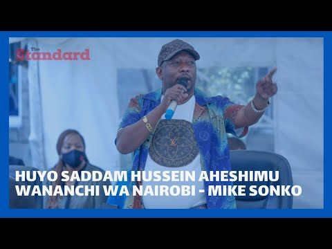 'Huyo Saddam Hussein aheshimu wananchi wa Nairobi ' Angered Mike Sonko likens Badi to Saddam Hussein