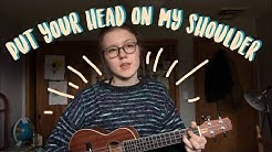 put your head on my shoulder (ukulele cover)