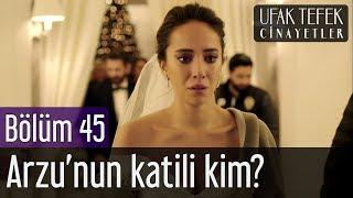Ufak Tefek Cinayetler 45. Bölüm (Final) - Arzu'nun Katili Kim?