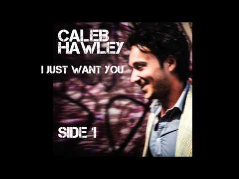 Caleb Hawley - I Just Want You