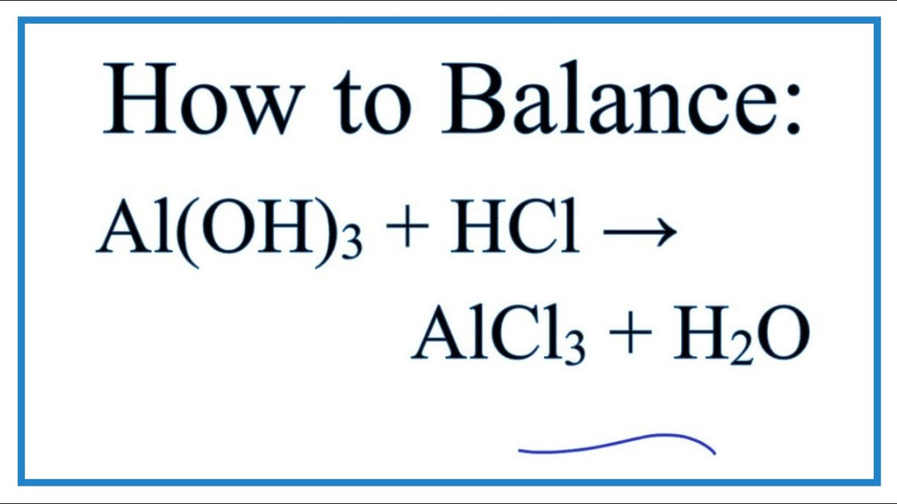 How to Balance Al(OH)300 + HCl = AlCl300 + H30O  Aluminum hydroxide +  Hydrochloric acid