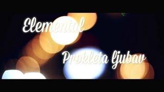 Elemental - Prokleta ljubav [Official video]