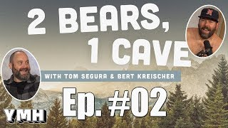 2 Bears 1 Cave w/ Tom Segura and Bert Kreischer | Ep. 02
