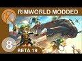 RimWorld Beta 19 Modded | EASY BREACH - Ep. 8 | Let's Play RimWorld Beta 19 Gameplay
