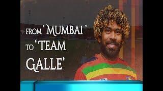 From Mumbai to Team Galle - Lasith Malinga